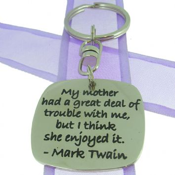SQUARE POETIC AFFIRMATION KEY RING - My mother had a great deal of trouble with me, but i think she enjoyed it - KC-1-70